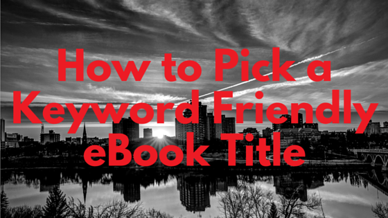 How to Pick a Keyword Friendly eBook Title