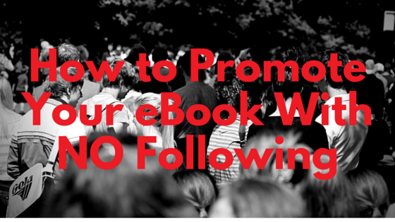How to Promote Your eBook With NO Following