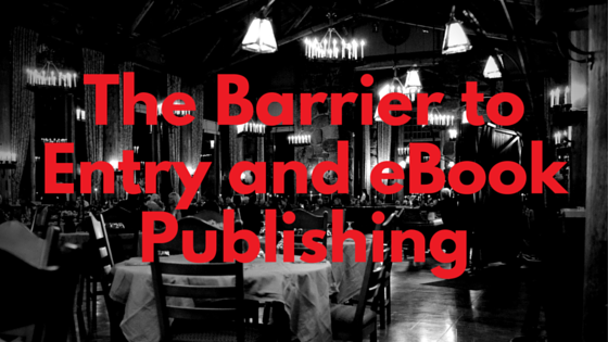 The Barrier to Entry and eBook Publishing