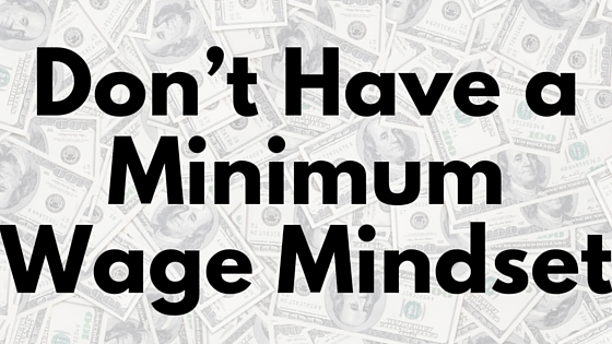 Having a minimum wage mindset