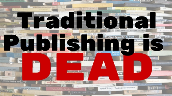 Traditional Publishing is Dead