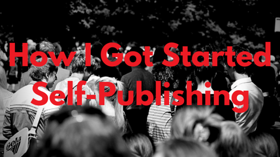 How I Got Started Self-Publishing