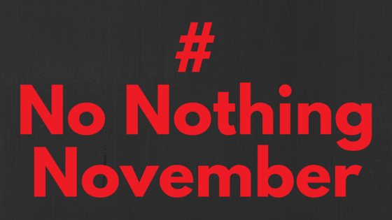 #NoNothingNovember