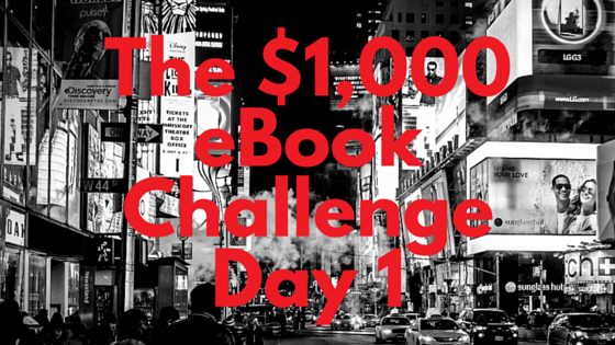 The $1,000 eBook Challenge Day 1