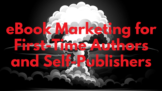 eBook Marketing for First-Time Authors and Self-Publishers